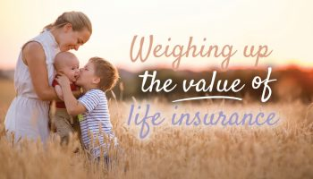 Weighing up the value of life insurance