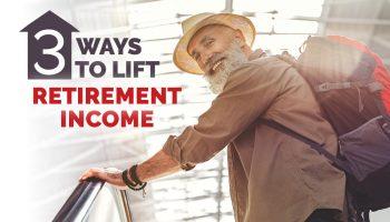 Three ways to lift retirement income